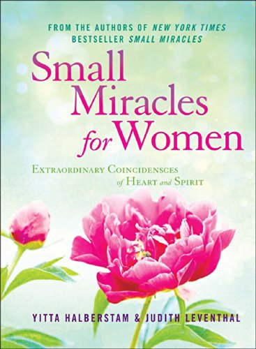 Small Miracles for Women: Extraordinary Coincidences of Heart and Spirit