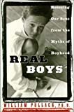 Real Boys: Rescuing Our Sons from the Myths of Boyhood (0375501312) by William Pollack