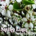 Saving Liam (       UNABRIDGED) by Sasha L. Miller Narrated by Paul Morey