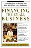 Financing the Small Business: A Complete Guite to Obtaining Bank Loans and All Other Types of Financing