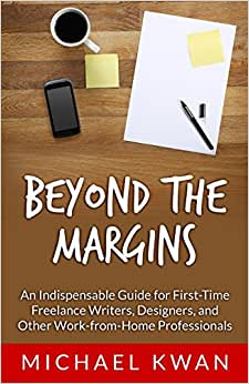 Beyond The Margins: An Indispensable Guide For First-Time Freelance Writers, Designers, And Other Work-from-Home Professionals