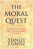 The Moral Quest: Foundations of Christian Ethics (0830815686) by Grenz, Stanley J.