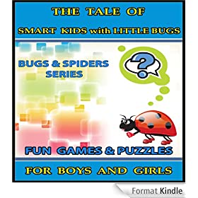 The Tale of Smart Kids with Little Bugs : Raise Your Child's IQ & EQ - Fun Games & Puzzles. - Children's books for Boys & Girls 3 - 8 Years Old. (ILLUSTRATED): ... and Spiders Series Book 7) (English Edition)