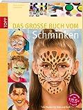 Das große Buch vom Schminken: Tolle Masken für Klein und Groß