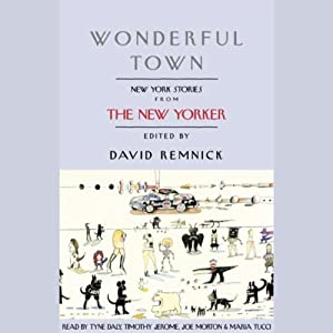 Wonderful Town: New York Stories from The New Yorker | [Woody Allen, John Cheever, E. B. White, Jeffrey Eugenides, Vladimir Nabokov, Dorothy Parker, Susan Sontag, Isaac Bashevis Singer, James Thurber, Jamaica Kincaid]