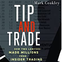 Tip and Trade: How Two Lawyers Made Millions from Inside Trading (       UNABRIDGED) by Mark Coakley Narrated by Christopher Prince