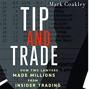 Tip and Trade: How Two Lawyers Made Millions from Inside Trading | [Mark Coakley]