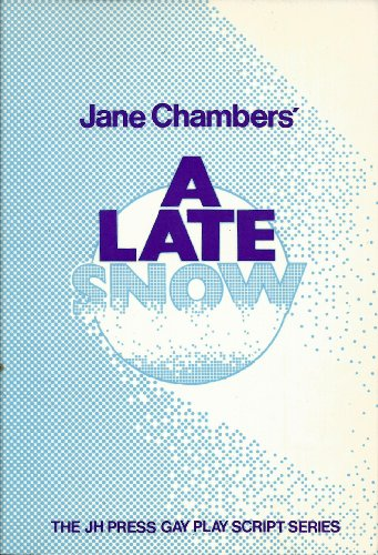 A Late Snow: A Play in Two Acts (The Jh Press Gay Play Script Series)