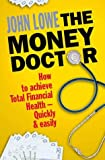 The Money Doctor: How to Achieve Total Financial Health - Quickly and Easily (0717138224) by Lowe, John