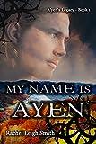 My Name Is A'yen (A'yen's Legacy Book 1)