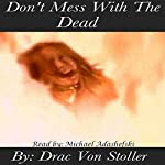 Don't Mess with the Dead | Drac Von Stoller