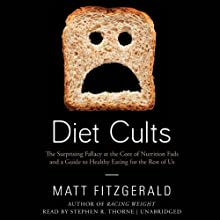 Diet Cults: The Surprising Fallacy at the Core of Nutrition Fads and a Guide to Healthy Eating for the Rest of Us Audiobook by Matt Fitzgerald Narrated by Stephen R. Thorne