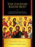 The Fathers Know Best: Your Essential Guide to the Teachings of the Early Church (English Edition)