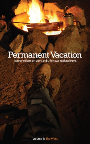 Permanent Vacation: Twenty Writers on Work and Life in Our National Parks