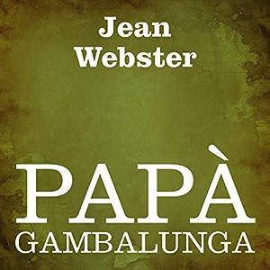 Papà Gambalunga [Daddy Long Legs] Hörbuch