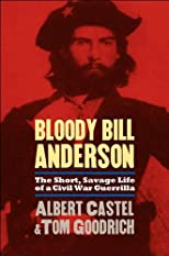 Bloody Bill Anderson &quot;The Short, Savage Life of a Civil War Guerrilla&quot;