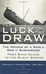 The Luck of the Draw: The Memoir of a World War II Submariner: From Savo Island to the Silent Service: The Memoir of a World War II Submariner - From Savo Island to the Silent Service