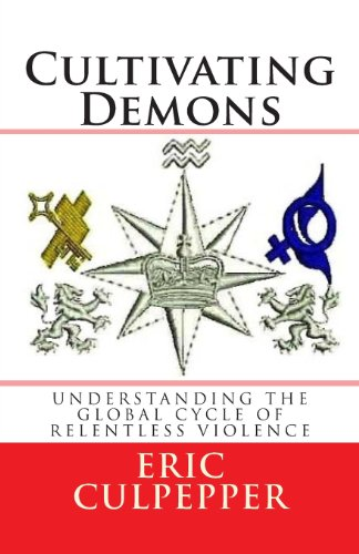 Cultivating Demons: Understanding the Global Cycle of Relentless Violence
