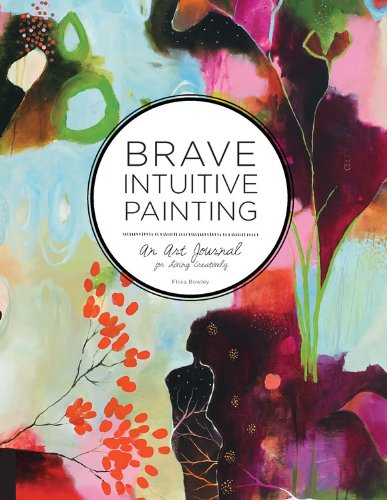 Brave Intuitive Painting: An Art Journal For Living Creatively PDF