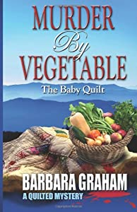 Murder by Vegetable: Baby Quilt (Quilted Mysteries) read online