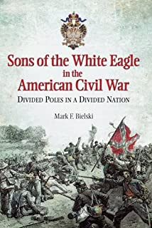 Book Cover: Sons of the White Eagle in the American Civil War: Divided Poles in a Divided Nation