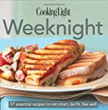 Cooking Light Cook's Essential Recipe Collection: Weeknight: 57 essential recipes to eat smart, be fit, live well (the Cooking Light.cook's ESSENTIAL RECIPE COLLECTION)