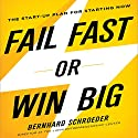 Fail Fast or Win Big: The Start-Up Plan for Starting Now Hörbuch von Bernhard Schroeder Gesprochen von: Steven Menasche