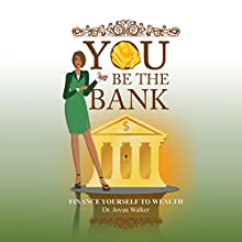 You Be the Bank: Finance Yourself to Wealth! (       UNABRIDGED) by Jovan Walker Narrated by Ms. B.