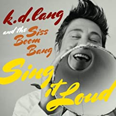 K.D. Lang And The Siss Boom Bang: Sing It Loud [+Digital Booklet]