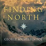 Finding North: How Navigation Makes Us Human | George Michelsen Foy