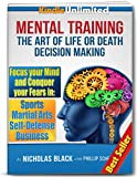 Mental Training: The Art of Life or Death Decision Making - How to Conquer fear in Sports, Martial Arts, Self Defense, Business (Psychology in Kindle Book 1)