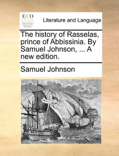 The history of Rasselas, prince of Abbissinia. By Samuel Johnson, ... A new edition.