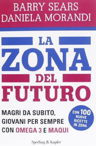 La Zona del futuro. Magri da subito, giovani per sempre con omega 3 e maqui (Omega 3 Barry Sears compare prices)