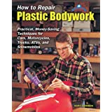 How to Repair Plastic Bodywork: Practical, Money-Saving Techniques for Cars, Motorcycles, Trucks, ATVs, and Snowmobiles (Tech Series) ~ Kurt Lammon