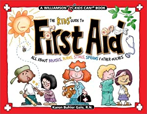 The Kids' Guide to First Aid: All about Bruises, Burns, Stings, Sprains & Other Ouches (Williamson Kids Can!) by Karen Buhler Gale, Karen Buhler and David Buchholz