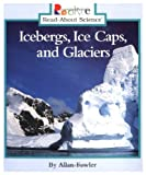 Icebergs, Ice Caps, and Glaciers (Rookie Read-About Science) (0516204297) by Fowler, Allan