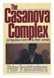 img - for The Casanova Complex: Compulsive Lovers and Their Women by Trachtenberg, Peter (1988) Hardcover book / textbook / text book