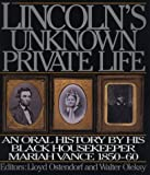 img - for Lincoln's Unknown Private Life: An Oral History by His Housekeeper Mariah Vance 1850-1860 book / textbook / text book