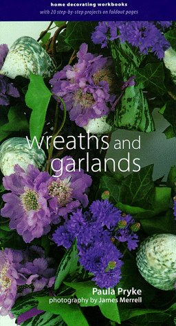 Wreaths and Garlands (Home Decorating Workbooks), Paula Pryke