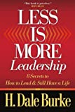 Less Is More Leadership: 8 Secrets to How to Lead & Still Have a Life (0736913998) by Burke, H. Dale
