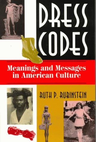 Dress Codes: Meanings And Messages In American Culture