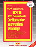 ARRT Examination in Cardiovascular Interventional Technology (Admission Test Series)