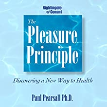 The Pleasure Principle: Discovering a New Way to Health  by Paul Pearsall Narrated by Paul Pearsall