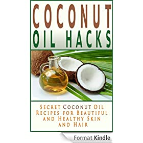 Coconut Oil Hacks: Secret Recipes for Beautiful and Healthy Skin and Hair (Coconut Oil Books) (English Edition)