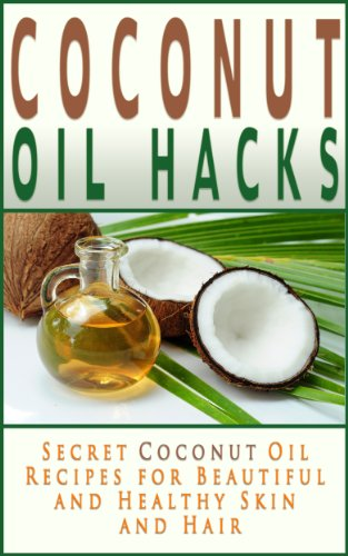 coconut-oil-hacks-secret-recipes-for-beautiful-and-healthy-skin-and-hair-coconut-oil-books-english-e