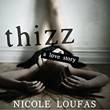 Thizz, a Love Story Audiobook by Nicole Loufas Narrated by K. F. Lim, Ben Fontana, Samuel Cole