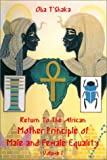 img - for Return to the African Mother Principle of Male and Female Equality by Oba T'Shaka book / textbook / text book