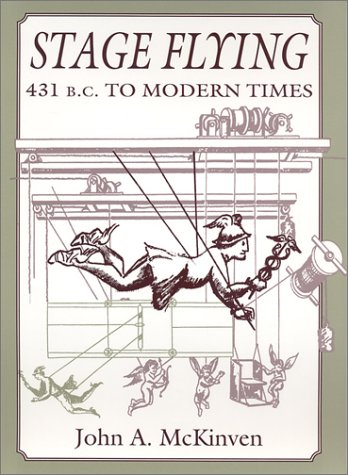 Stage Flying: 431 B.C. to Modern Times, John A. McKinven