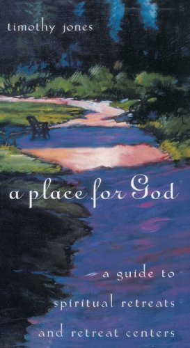 A Place for God: A Guide to Spiritual Retreats and Retreat Centers, Timothy Jones