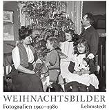 Weihnachtsbilder: Fotografien aus dem Archiv der Deutschen Fotothek Dresden 1910-1980
